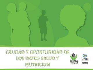 CALIDAD Y OPORTUNIDAD DE LOS DATOS SALUD Y NUTRICION