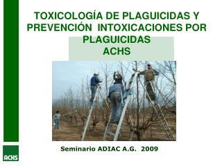 TOXICOLOGÍA DE PLAGUICIDAS Y PREVENCIÓN  INTOXICACIONES POR PLAGUICIDAS  ACHS