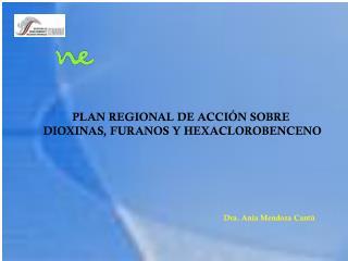 PLAN REGIONAL DE ACCIÓN SOBRE  DIOXINAS, FURANOS Y HEXACLOROBENCENO