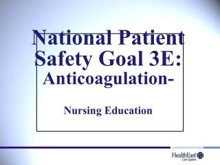 National Patient Safety Goal 3E: Anticoagulation- Nursing Education