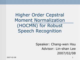 Higher Order Cepstral Moment Normalization (HOCMN) for Robust Speech Recognition