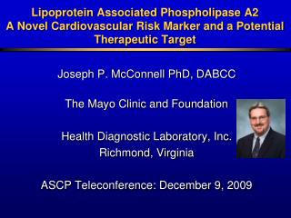 Joseph P. McConnell PhD, DABCC The Mayo Clinic and Foundation Health Diagnostic Laboratory, Inc.