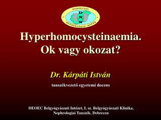 Hyperhomocysteinaemia. Ok vagy okozat?