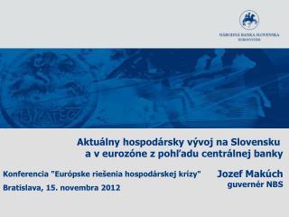 Aktuálny hospodársky vývoj na Slovensku  a v eurozóne z pohľadu centrálnej banky