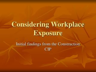 Considering Workplace Exposure