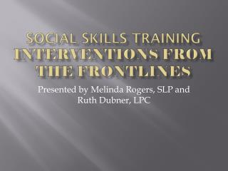 SOCIAL SKILLS TRAINING interventions from the frontlines