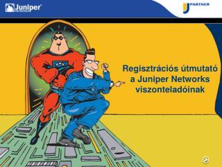 Regisztrációs útmutató a Juniper Networks viszonteladóinak