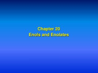 Chapter 20 Enols  and  Enolates