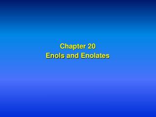 Chapter 20 Enols  and  Enolates