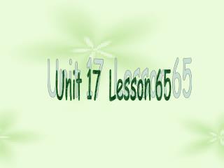 Unit 17  Lesson 65