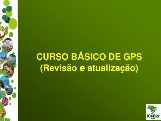 CURSO BÁSICO DE GPS (Revisão e atualização)