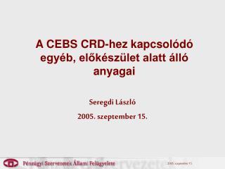 A CEBS CRD-hez kapcsolódó egyéb, előkészület alatt álló anyagai