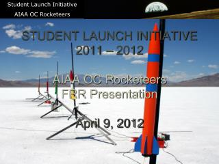 STUDENT LAUNCH INITIATIVE 2011 – 2012 AIAA OC Rocketeers FRR Presentation April 9, 2012