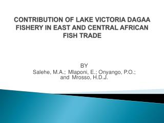 CONTRIBUTION OF LAKE VICTORIA DAGAA FISHERY IN EAST AND CENTRAL AFRICAN FISH TRADE