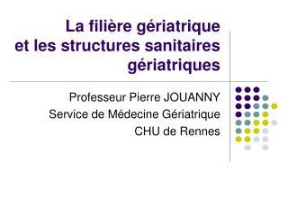 La fili�re g�riatrique et les structures sanitaires g�riatriques
