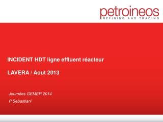 INCIDENT HDT ligne effluent réacteur  LAVERA / Aout 2013