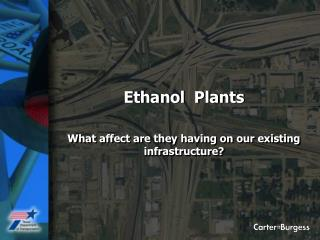 Ethanol  Plants What affect are they having on our existing infrastructure?
