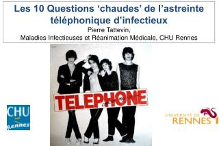 Les 10 Questions 'chaudes' de l'astreinte téléphonique d'infectieux Pierre Tattevin,