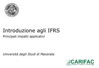 Introduzione agli IFRS Principali impatti applicativi Università degli Studi di Macerata