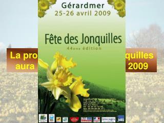 La prochaine F te des Jonquilles aura lieu les 25 et 26 avril 2009