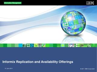Informix Replication and Availability Offerings