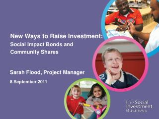 New Ways to Raise Investment:  Social Impact Bonds and  Community Shares