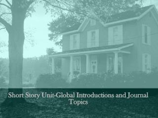 Short Story Unit-Global Introductions and Journal Topics
