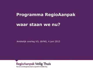 Programma RegioAanpak waar staan we nu?
