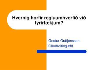 Hvernig horfir regluumhverfið við fyrirtækjum?