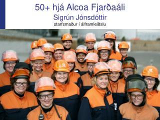 50+ hjá Alcoa Fjarðaáli Sigrún Jónsdóttir starfsmaður í álframleiðslu