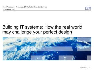 Building IT systems: How the real world may challenge your perfect design