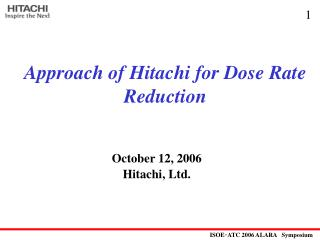 Approach of Hitachi for Dose Rate Reduction