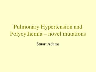 Pulmonary Hypertension and Polycythemia – novel mutations