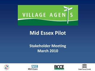 Mid Essex Pilot  Stakeholder Meeting March 2010