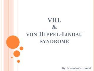VHL  &  von  Hippel-Lindau  syndrome