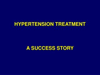 HYPERTENSION TREATMENT             A SUCCESS STORY
