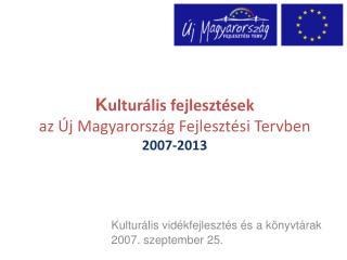 K ulturális fejlesztések az Új Magyarország Fejlesztési Tervben 2007-2013