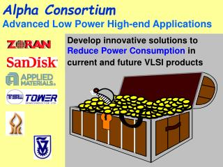 Develop innovative solutions to  Reduce Power Consumption  in current and future VLSI products