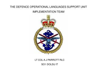 THE DEFENCE OPERATIONAL LANGUAGES SUPPORT UNIT IMPLEMENTATION TEAM