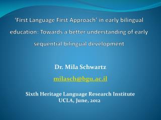 Dr. Mila Schwartz milasch@bgu.ac.il Sixth Heritage Language Research Institute UCLA, June, 2012