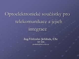 Ing.Vítězslav Jeřábek, CSc SIF 2008 jerabek@fel.cvut.cz