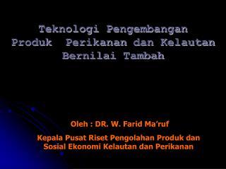 Teknologi Pengembangan Produk Perikanan dan Kelautan Bernilai Tambah