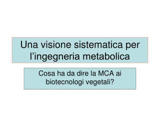 Una visione sistematica per l'ingegneria metabolica