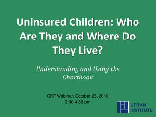 Uninsured Children: Who Are They and Where Do They Live?