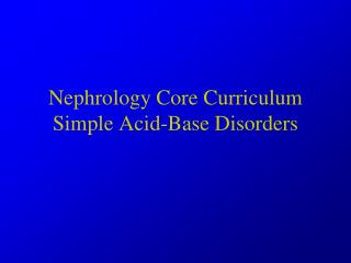 Nephrology Core Curriculum Simple Acid-Base Disorders