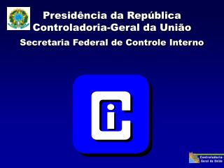 Presidência da República Controladoria-Geral da União Secretaria Federal de Controle Interno