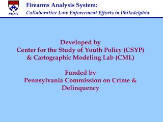 Developed by Center for the Study of Youth Policy CSYP  Cartographic Modeling Lab CML  Funded by  Pennsylvania Commissio