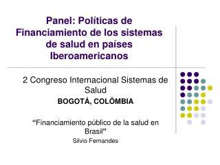 Panel: Políticas de Financiamiento de los sistemas de salud en países Iberoamericanos