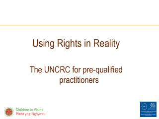 Using Rights in Reality  The UNCRC for pre-qualified practitioners