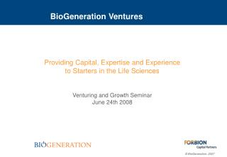 Providing Capital, Expertise and Experience  to Starters in the Life Sciences